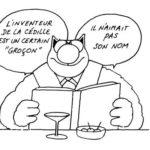 """L'inventeur de la cédille était un certain """"Groçon"""", il n'aimait pas son nom. Philippe Geluck - Le Chat."""