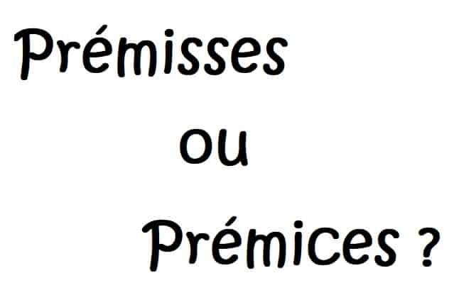 Définition et différence du mot prémisses et du mot prémices