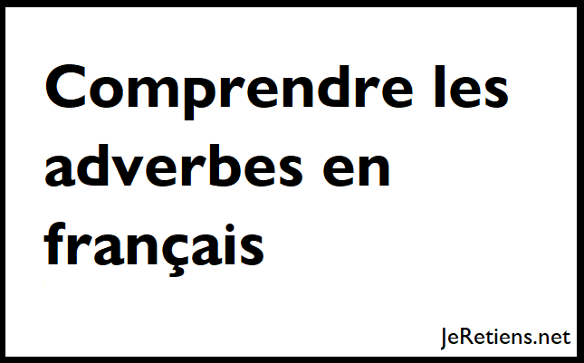Comment bien employer les adverbes ?