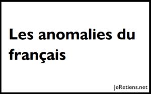 Quelles sont les anomalies orthographiques du français ?
